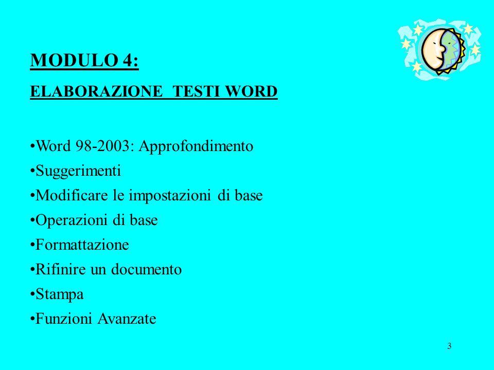3 MODULO 4: ELABORAZIONE TESTI WORD Word 98-2003: Approfondimento Suggerimenti Modificare le impostazioni di base Operazioni di base Formattazione Rif