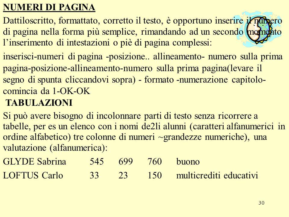 30 NUMERI DI PAGINA Dattiloscritto, formattato, corretto il testo, è opportuno inserire il numero di pagina nella forma più semplice, rimandando ad un