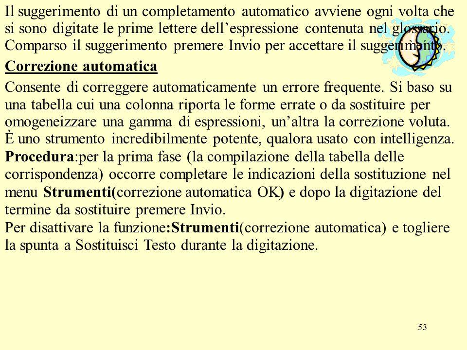 53 Il suggerimento di un completamento automatico avviene ogni volta che si sono digitate le prime lettere dellespressione contenuta nel glossario. Co