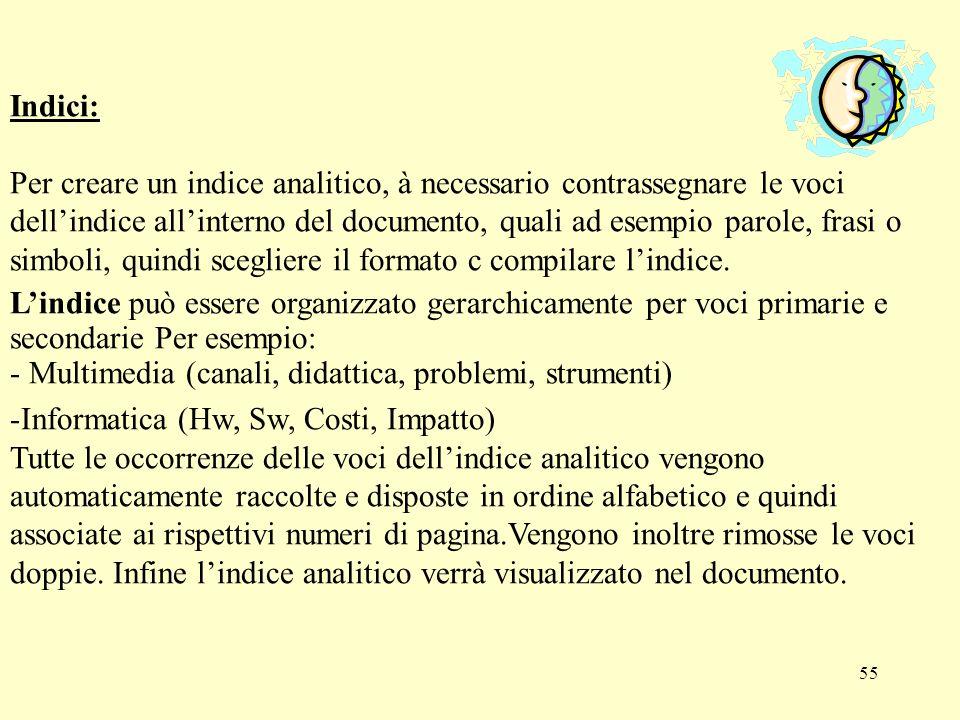 55 Indici: Per creare un indice analitico, à necessario contrassegnare le voci dellindice allinterno del documento, quali ad esempio parole, frasi o s