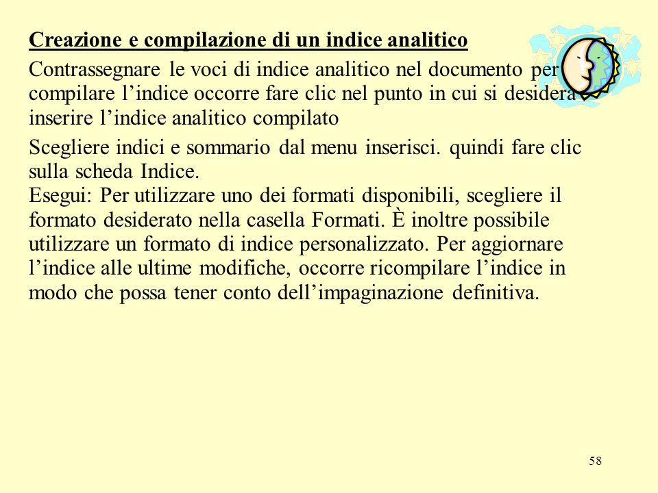 58 Creazione e compilazione di un indice analitico Contrassegnare le voci di indice analitico nel documento per compilare lindice occorre fare clic ne