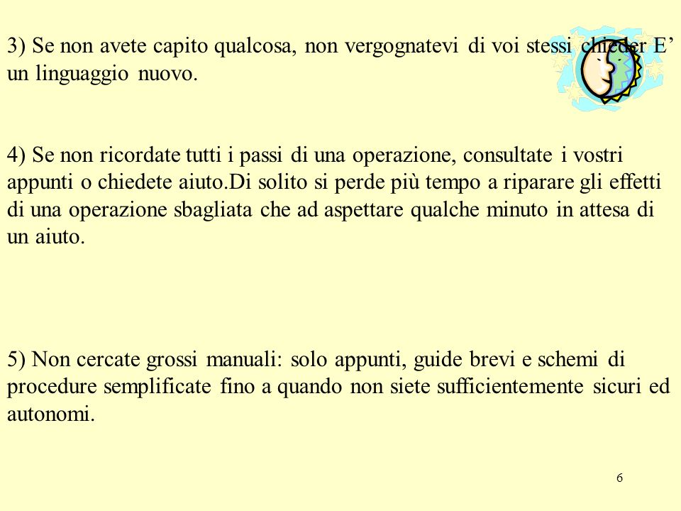 6 3) Se non avete capito qualcosa, non vergognatevi di voi stessi chieder E un linguaggio nuovo. 4) Se non ricordate tutti i passi di una operazione,
