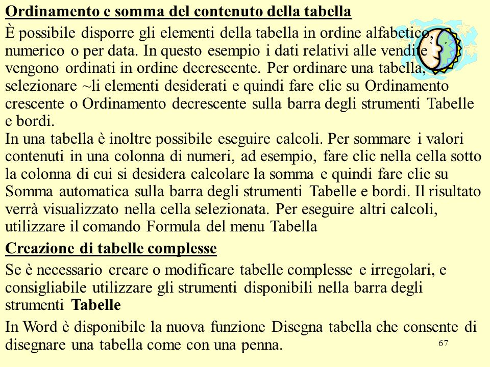 67 Ordinamento e somma del contenuto della tabella È possibile disporre gli elementi della tabella in ordine alfabetico, numerico o per data. In quest