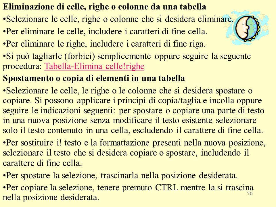 70 Eliminazione di celle, righe o colonne da una tabella Selezionare le celle, righe o colonne che si desidera eliminare. Per eliminare le celle, incl
