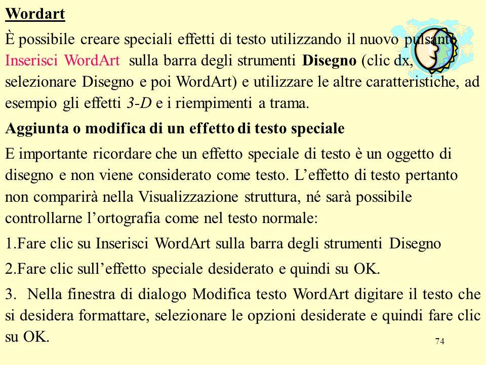75 4.Per aggiungere o modificare gli effetti di testo, utilizzare i pulsanti sulle barre degli strumenti WordArt e Disegno.