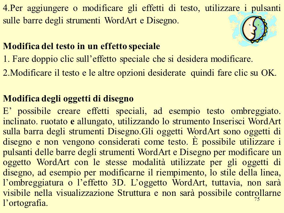 75 4.Per aggiungere o modificare gli effetti di testo, utilizzare i pulsanti sulle barre degli strumenti WordArt e Disegno. Modifica del testo in un e