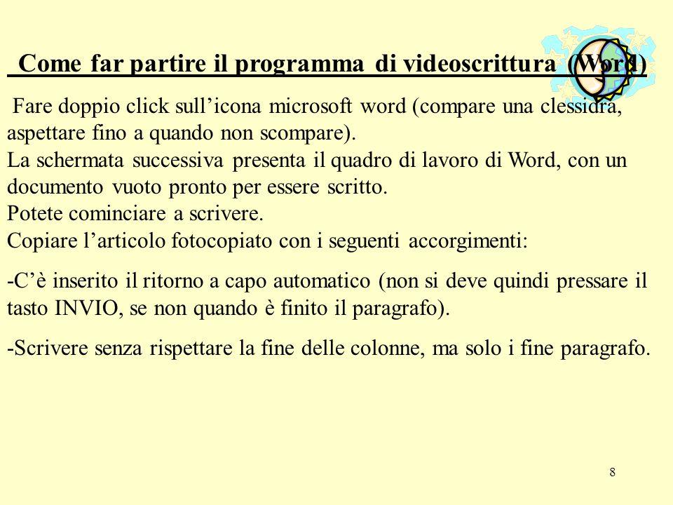 8 Come far partire il programma di videoscrittura (Word) Fare doppio click sullicona microsoft word (compare una clessidra, aspettare fino a quando no