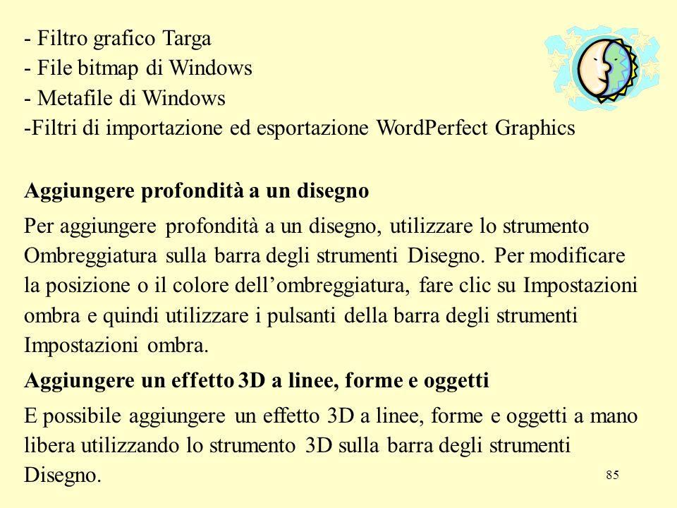 85 - Filtro grafico Targa - File bitmap di Windows - Metafile di Windows -Filtri di importazione ed esportazione WordPerfect Graphics Aggiungere profo