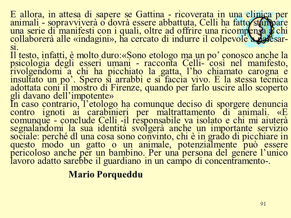 91 E allora, in attesa di sapere se Gattina - ricoverata in una clinica per animali - sopravviverà o dovrà essere abbattuta, Celli ha fatto stampare u