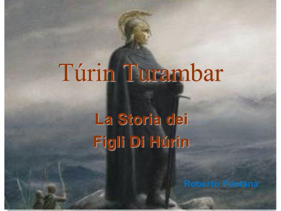 Túrin Turambar Lalaith (Ted Nasmith) Nel 464 nasce Túrin, figlio di Húrin Thalion, discendente di Hador Testadoro, e Morwen Eledhwen, della casa di Barahir.
