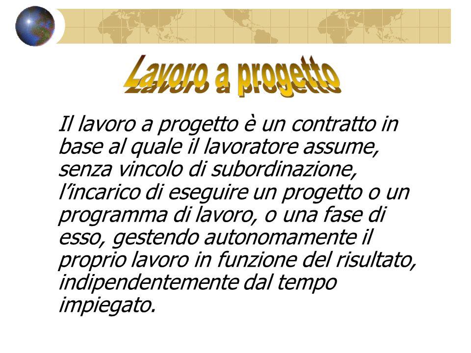 Il lavoro a progetto è un contratto in base al quale il lavoratore assume, senza vincolo di subordinazione, lincarico di eseguire un progetto o un pro