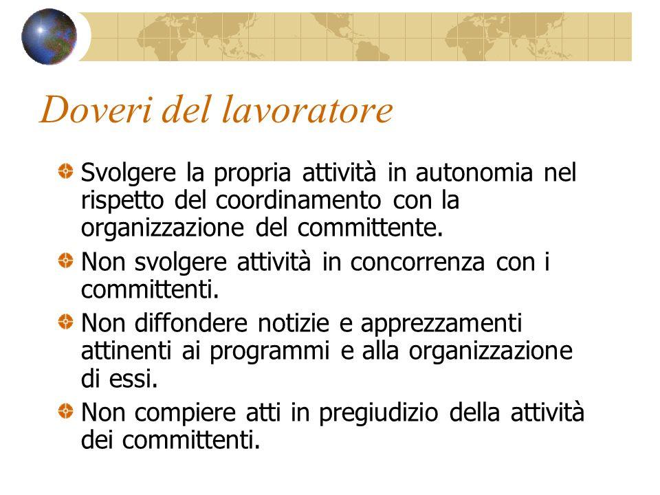 Doveri del lavoratore Svolgere la propria attività in autonomia nel rispetto del coordinamento con la organizzazione del committente. Non svolgere att