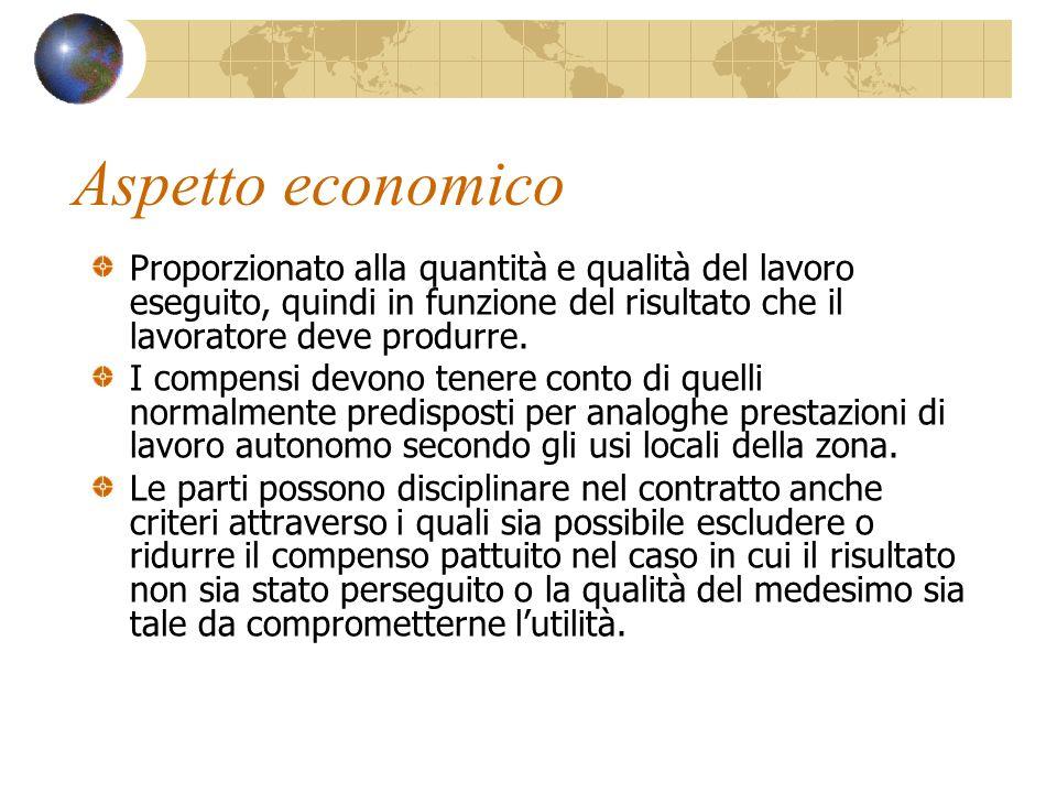 Aspetto economico Proporzionato alla quantità e qualità del lavoro eseguito, quindi in funzione del risultato che il lavoratore deve produrre. I compe