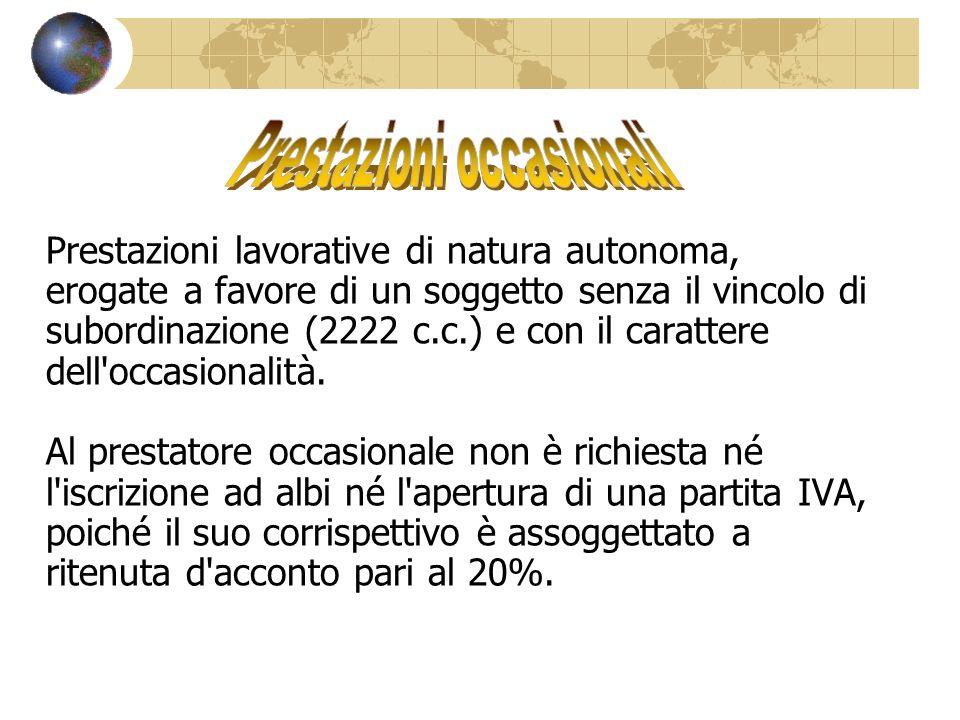 Prestazioni lavorative di natura autonoma, erogate a favore di un soggetto senza il vincolo di subordinazione (2222 c.c.) e con il carattere dell'occa
