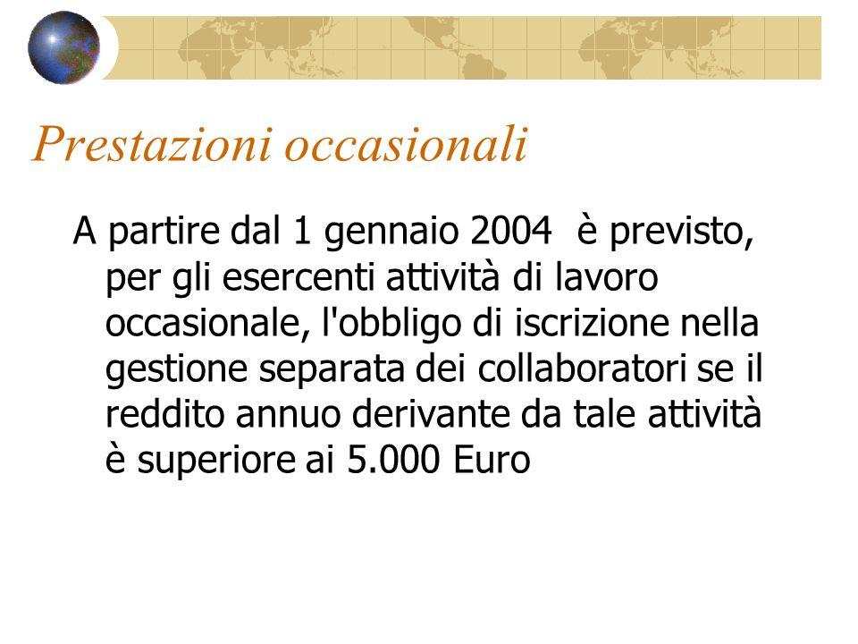 Prestazioni occasionali A partire dal 1 gennaio 2004 è previsto, per gli esercenti attività di lavoro occasionale, l'obbligo di iscrizione nella gesti