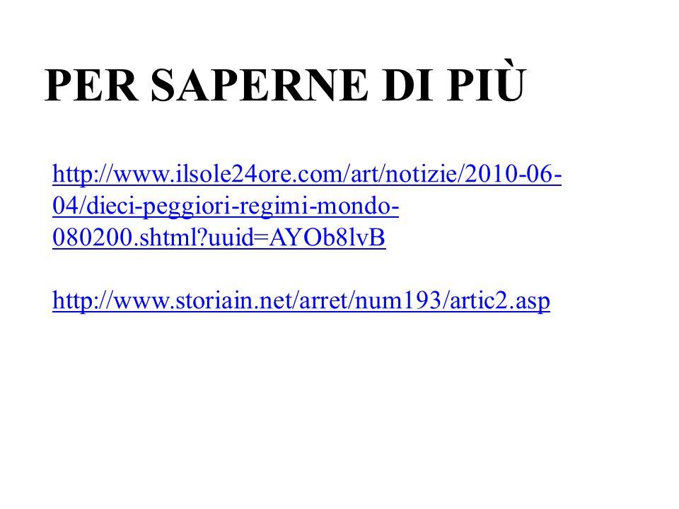 PER SAPERNE DI PIÙ http://www.ilsole24ore.com/art/notizie/2010-06- 04/dieci-peggiori-regimi-mondo- 080200.shtml?uuid=AYOb8lvB http://www.storiain.net/