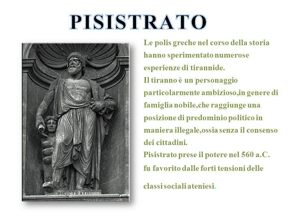 Pisistrato prese il potere nel 560 a.C. fu favorito dalle forti tensioni delle classi sociali ateniesi. Le polis greche nel corso della storia hanno s