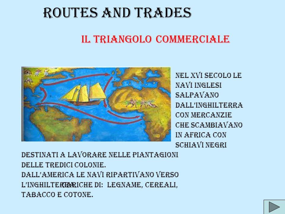 ROUTES AND TRADES con mercanzie che scambiavano Il triangolo commerciale nel xvi secolo le navi inglesi salpavano dallinghilterra in africa con schiav