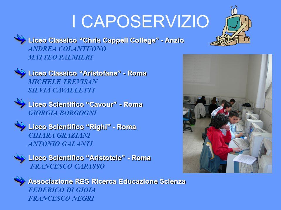 I CAPOSERVIZIO Liceo Classico Chris Cappell College - Anzio ANDREA COLANTUONO MATTEO PALMIERI Liceo Scientifico Cavour - Roma GIORGIA BORGOGNI Liceo C