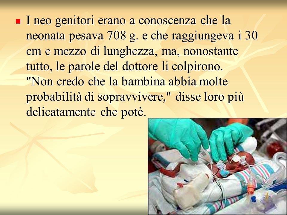 I neo genitori erano a conoscenza che la neonata pesava 708 g. e che raggiungeva i 30 cm e mezzo di lunghezza, ma, nonostante tutto, le parole del dot