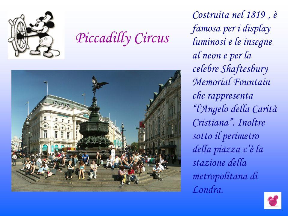 Piccadilly Circus Costruita nel 1819, è famosa per i display luminosi e le insegne al neon e per la celebre Shaftesbury Memorial Fountain che rapprese