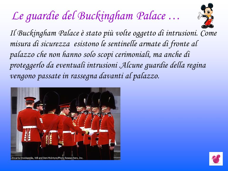 Le guardie del Buckingham Palace … Il Buckingham Palace è stato più volte oggetto di intrusioni.