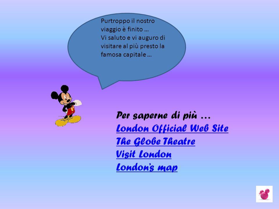 Purtroppo il nostro viaggio è finito … Vi saluto e vi auguro di visitare al più presto la famosa capitale … Per saperne di più … London Official Web S