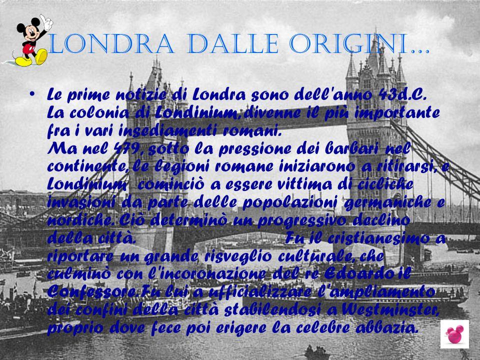 Londra dalle origini… Le prime notizie di Londra sono dell'anno 43d.C. La colonia di Londinium, divenne il più importante fra i vari insediamenti roma