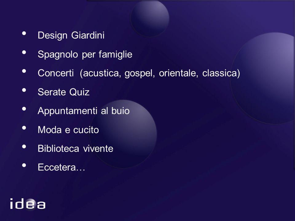 Design Giardini Spagnolo per famiglie Concerti (acustica, gospel, orientale, classica) Serate Quiz Appuntamenti al buio Moda e cucito Biblioteca vivente Eccetera…