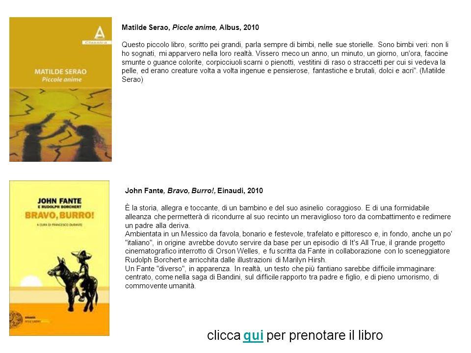 Matilde Serao, Piccle anime, Albus, 2010 Questo piccolo libro, scritto pei grandi, parla sempre di bimbi, nelle sue storielle. Sono bimbi veri: non li