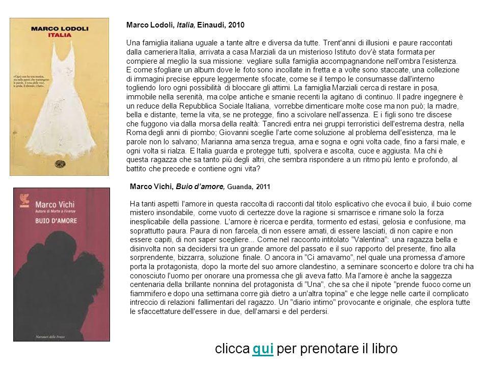 Marco Lodoli, Italia, Einaudi, 2010 Una famiglia italiana uguale a tante altre e diversa da tutte.