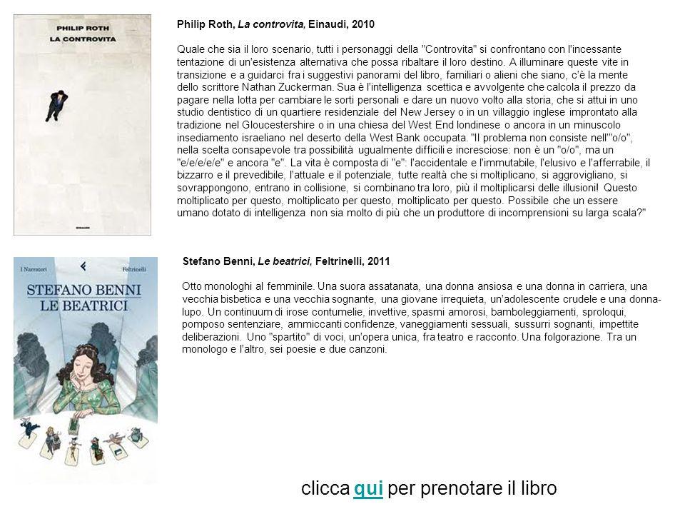 Philip Roth, La controvita, Einaudi, 2010 Quale che sia il loro scenario, tutti i personaggi della