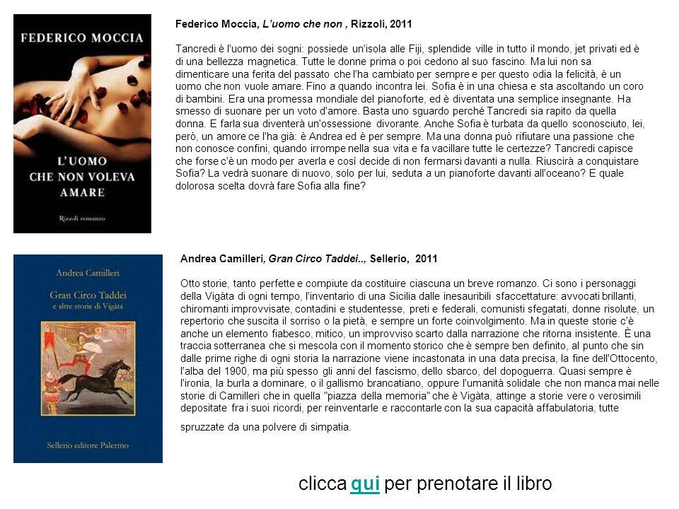 Federico Moccia, Luomo che non, Rizzoli, 2011 Tancredi è l'uomo dei sogni: possiede un'isola alle Fiji, splendide ville in tutto il mondo, jet privati