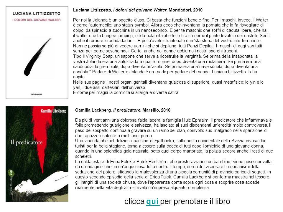 Luciana Littizzetto, I dolori del goivane Walter, Mondadori, 2010 Per noi la Jolanda è un oggetto d'uso. Ci basta che funzioni bene e fine. Per i masc
