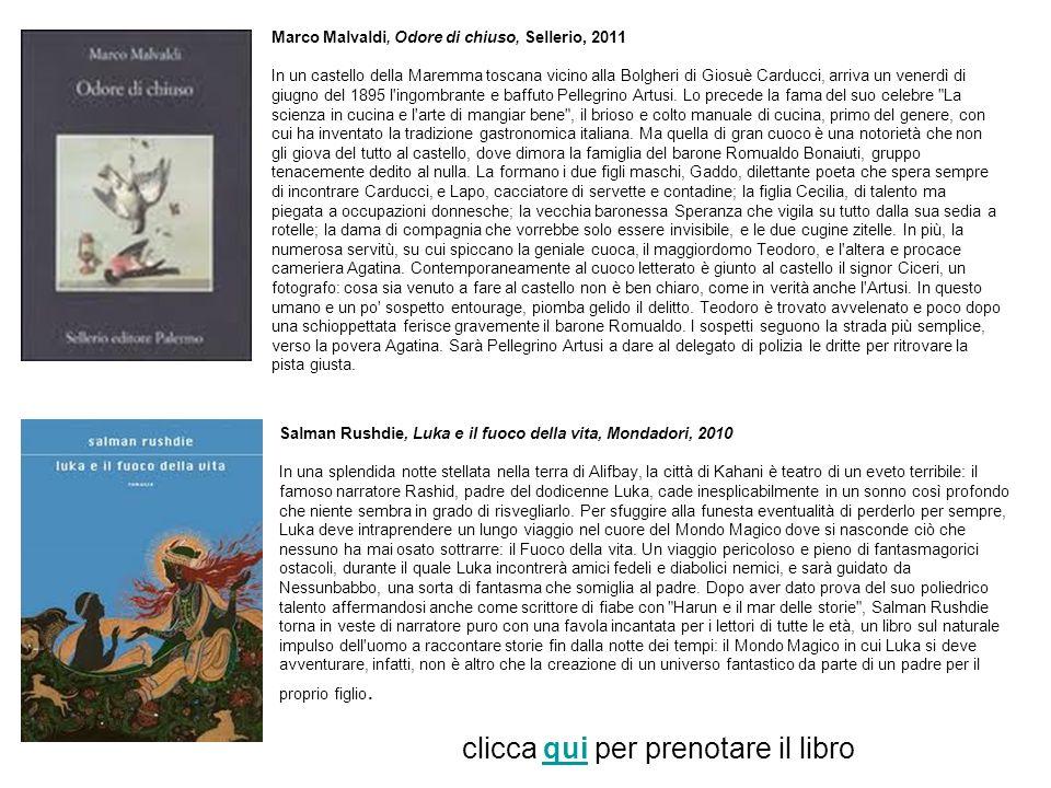 Marco Malvaldi, Odore di chiuso, Sellerio, 2011 In un castello della Maremma toscana vicino alla Bolgheri di Giosuè Carducci, arriva un venerdì di giugno del 1895 l ingombrante e baffuto Pellegrino Artusi.