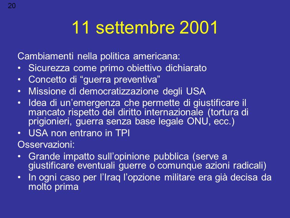 11 settembre 2001 Cambiamenti nella politica americana: Sicurezza come primo obiettivo dichiarato Concetto di guerra preventiva Missione di democratiz