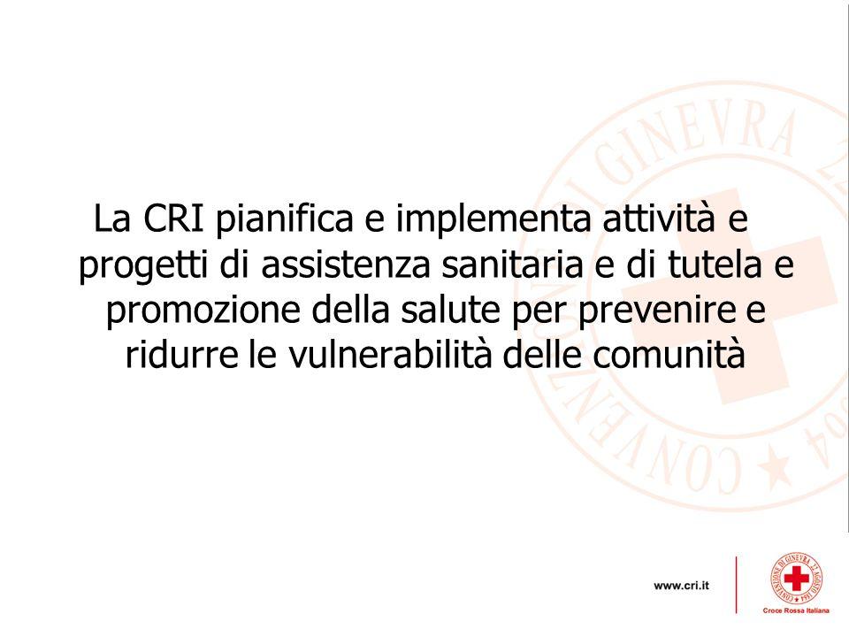 La CRI pianifica e implementa attività e progetti di assistenza sanitaria e di tutela e promozione della salute per prevenire e ridurre le vulnerabili