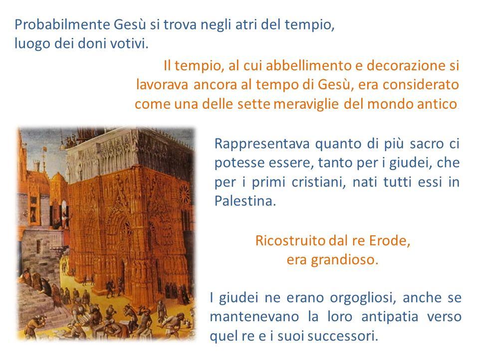 Probabilmente Gesù si trova negli atri del tempio, luogo dei doni votivi. Il tempio, al cui abbellimento e decorazione si lavorava ancora al tempo di