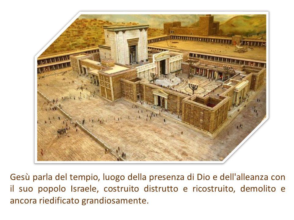 Gesù parla del tempio, luogo della presenza di Dio e dell'alleanza con il suo popolo Israele, costruito distrutto e ricostruito, demolito e ancora rie