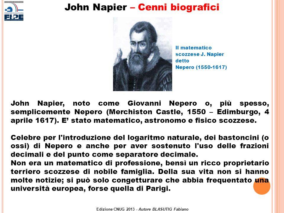 Il matematico scozzese J. Napier detto Nepero (1550-1617) John Napier, noto come Giovanni Nepero o, più spesso, semplicemente Nepero (Merchiston Castl