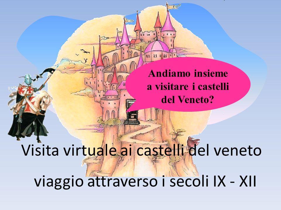 Andiamo insieme a visitare i castelli del Veneto? Visita virtuale ai castelli del veneto viaggio attraverso i secoli IX - XII