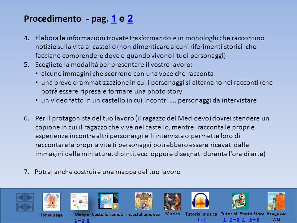 Procedimento - pag. 1 e 2 12 4. Elabora le informazioni trovate trasformandole in monologhi che raccontino notizie sulla vita al castello (non dimenti