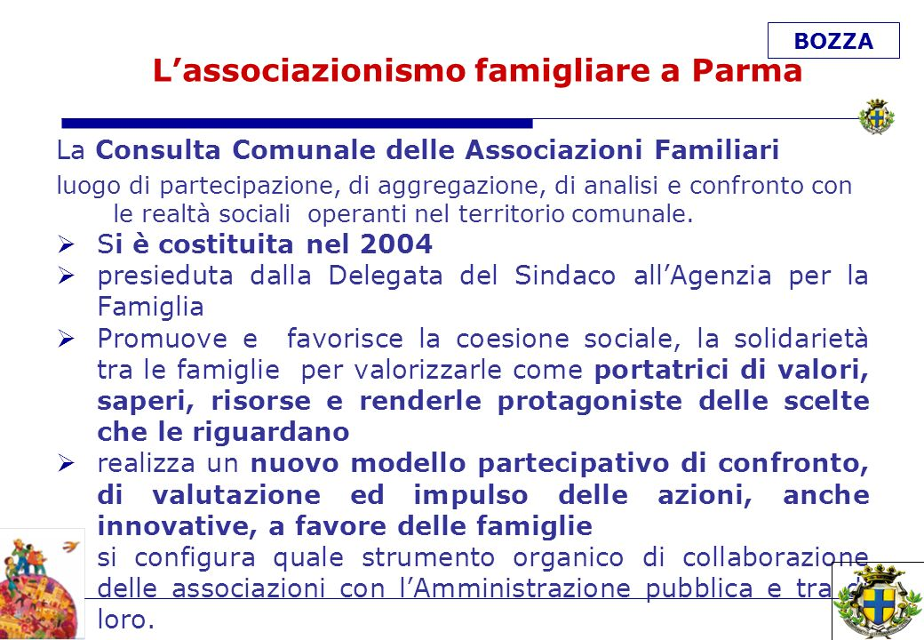 BOZZA 20 La Consulta Comunale delle Associazioni Familiari luogo di partecipazione, di aggregazione, di analisi e confronto con le realtà sociali operanti nel territorio comunale.