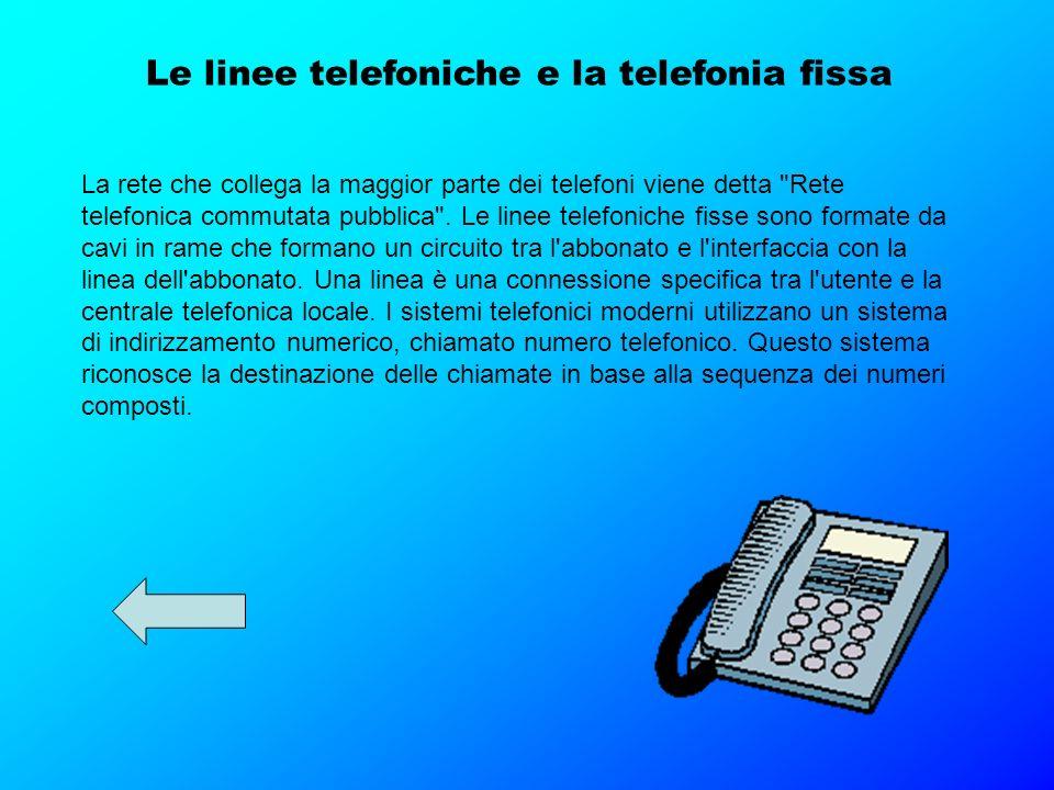 Le linee telefoniche e la telefonia fissa La rete che collega la maggior parte dei telefoni viene detta