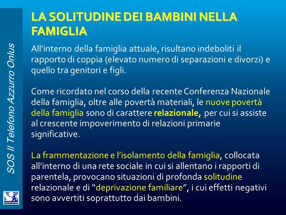 SOS Il Telefono Azzurro Onlus LA SOLITUDINE DEI BAMBINI NELLA FAMIGLIA Allinterno della famiglia attuale, risultano indeboliti il rapporto di coppia (