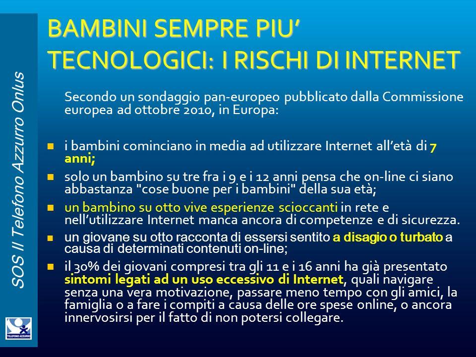 SOS Il Telefono Azzurro Onlus BAMBINI SEMPRE PIU TECNOLOGICI: I RISCHI DI INTERNET Secondo un sondaggio pan-europeo pubblicato dalla Commissione europ