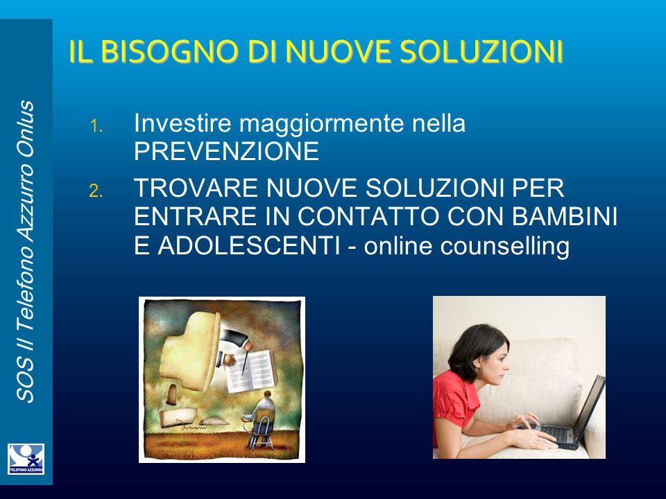SOS Il Telefono Azzurro Onlus 1. Investire maggiormente nella PREVENZIONE 2. TROVARE NUOVE SOLUZIONI PER ENTRARE IN CONTATTO CON BAMBINI E ADOLESCENTI