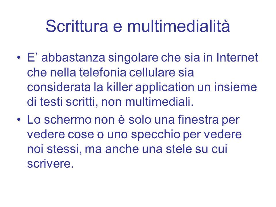 Scrittura e multimedialità E abbastanza singolare che sia in Internet che nella telefonia cellulare sia considerata la killer application un insieme d