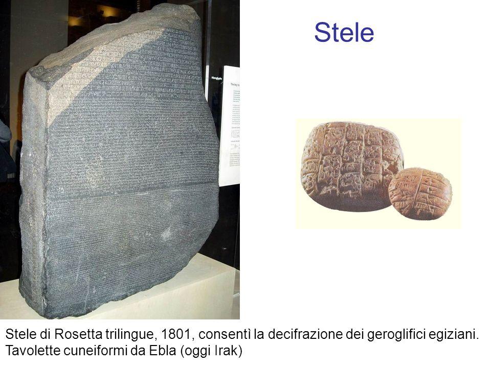 Stele Stele di Rosetta trilingue, 1801, consentì la decifrazione dei geroglifici egiziani. Tavolette cuneiformi da Ebla (oggi Irak)