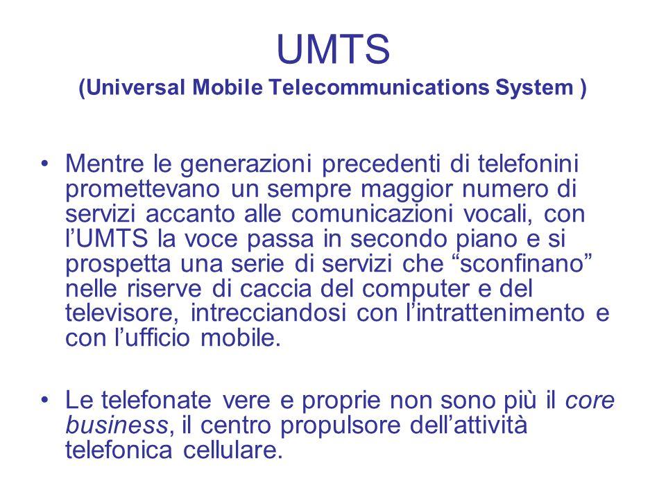 UMTS (Universal Mobile Telecommunications System ) Mentre le generazioni precedenti di telefonini promettevano un sempre maggior numero di servizi acc